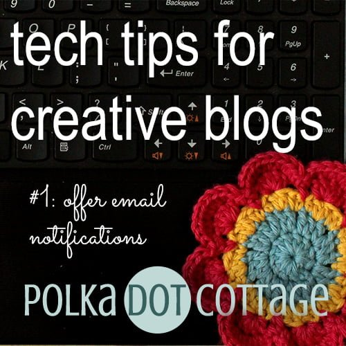 Tech Tips for Creative Blogs: tip #1 - offer email notifications