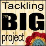 Tackling the BIG Project: challenges and strategies, a blog hop topic hosted by Polka Dot Cottage and CraftyPod