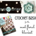 Polka Dot Cottage Video Blog Episode 4: Crochet Basics for the Mod Floral Blanket