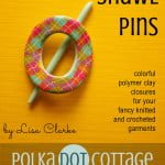 Polymer Clay Shawl Pins at Polka Dot Cottage